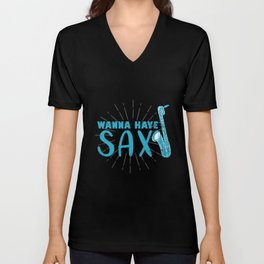 Wanna Have Sax Saxo Saxophonist Musician Band Unisex V-Neck