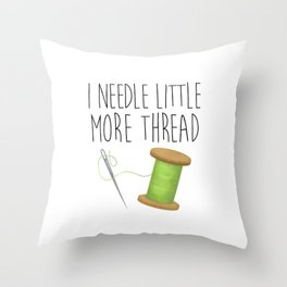 I Needle Little More Thread Throw Pillow