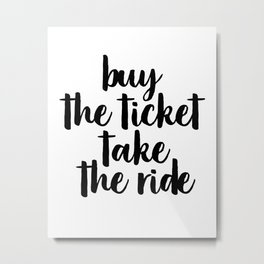 Buy The Ticket Take The Ride, Motivational Art, Inspirational Art, Typography Art Metal Print