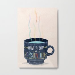 Have a Cup of Positivitea Metal Print