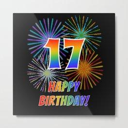 "17th Birthday ""17"" & ""HAPPY BIRTHDAY!"" w/ Rainbow Spectrum Colors + Fun Fireworks Inspired Pattern Metal Print"