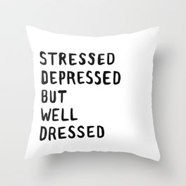 Stressed, Depressed, But Well Dressed Throw Pillow