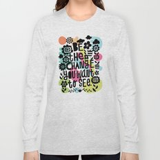 be the change you want to see Long Sleeve T-shirt