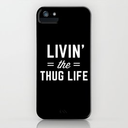 The Thug Life Funny Quote iPhone Case