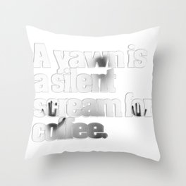 A yawn is a silent scream for coffee. Throw Pillow