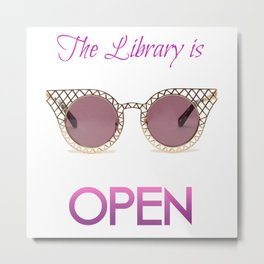 The library is OPEN, b*tch! II Metal Print