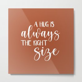 A Hug is Always the Right Size - Rust Metal Print