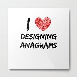 I Love Designing Anagrams Metal Print