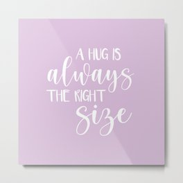A Hug is Always the Right Size - Lilac Metal Print