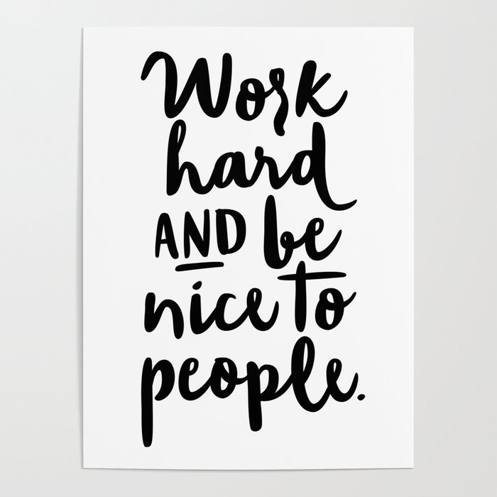 Work Hard And Be Nice To People Poster By Raincityprints Society6
