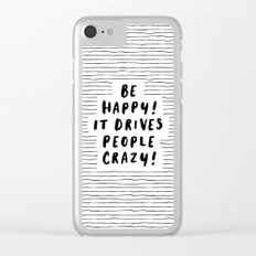 Be Happy It Drives People Crazy black-white typography minimalist home bedroom room wall decor Clear iPhone Case