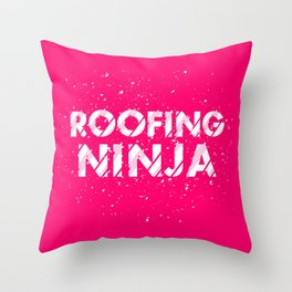 Roofing Ninja - Work-Profession print   Men Woman Gift Throw Pillow