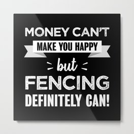 Fencing makes you happy Funny Gift Metal Print