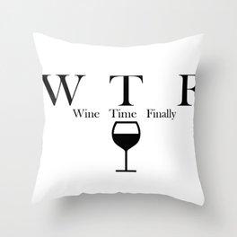 Wine Time Finally Throw Pillow