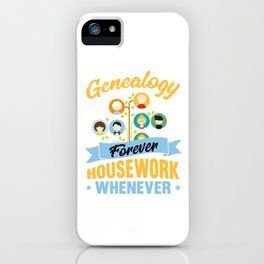 Genealogy Forever Housework Whenever Genealogist Ancestry Family Tree Gift iPhone Case