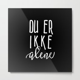 You are not alone inverted Metal Print