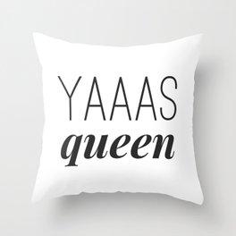 Yaaas Queen Throw Pillow