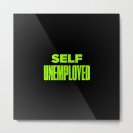 Funny Self Unemployed Pun Metal Print