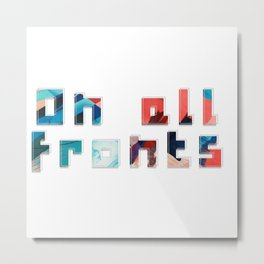 On all fronts Metal Print