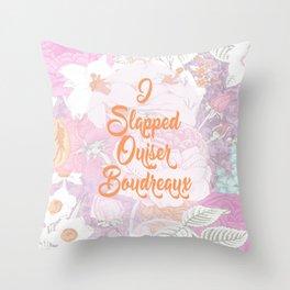 I Slapped Ouiser Boudreaux Steel Magnolias Throw Pillow