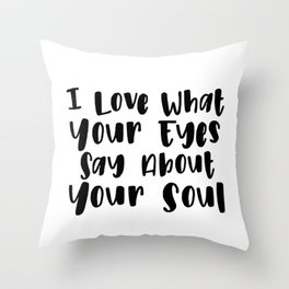 I Love What Your Eyes Say About Your Soul Throw Pillow