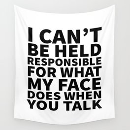 I Can't Be Held Responsible For What My Face Does When You Talk Wall Tapestry