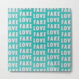 Fake Love - Typography Metal Print