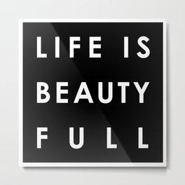 Life is Beauty Full 4 Metal Print