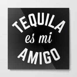 Tequila Es Mi Amigo Funny Quote Metal Print