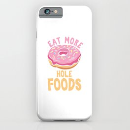 Humorous Food Foodies Humor Doughnut Lovers Gift Eat More Hole Foods Funny Donut iPhone Case