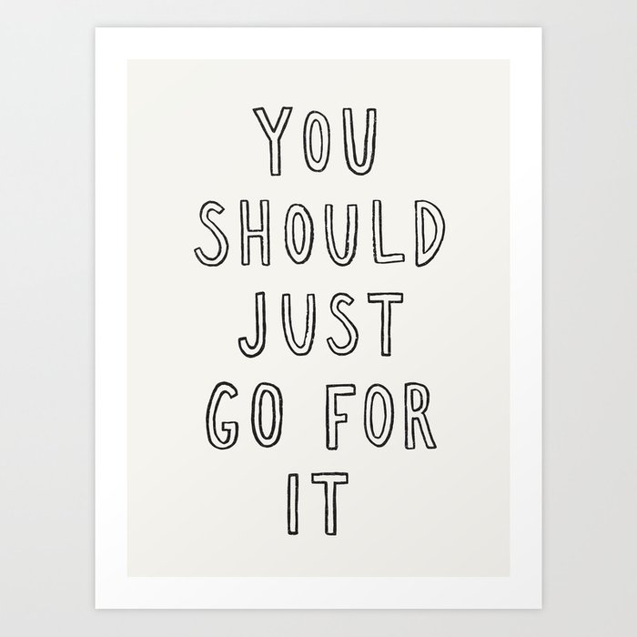Just Go For It Kunstdrucke