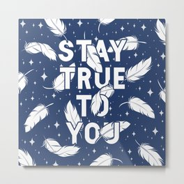 Stay True To You Metal Print
