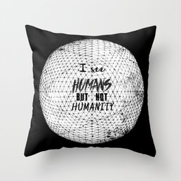 I see humans but not humanity Throw Pillow