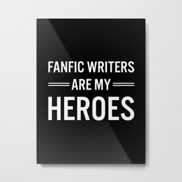 Fanfic Writers Are My Heros 2 Metal Print