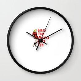 Girls jut wanna have fun Wall Clock