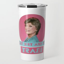 Eat Dirt and Die Trash - Blanch, The Golden Girls Travel Mug