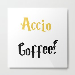 Accio Coffee! (Gold) Metal Print