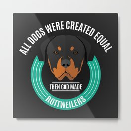 All Dogs Were Created Equal - Then God Made Rottweilers Metal Print