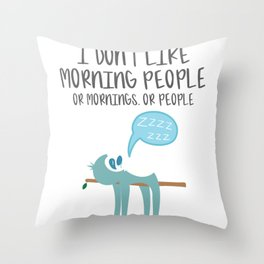 I Don't Like Morning People Or Mornings Or People Introvert Gift Throw Pillow