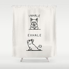 Inhale Exhale Frenchie Shower Curtain
