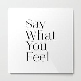 Say What You Feel Metal Print