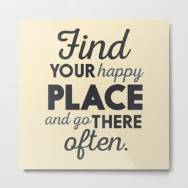 Wanderlust, find your happy place and go there, motivational quote, adventure, globetrotter Metal Print