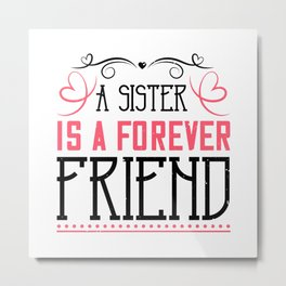 A Faithful Sister Is Worth A Thousand Friends Metal Print