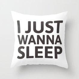 I just wanna sleep Throw Pillow