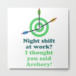 Night shift at work? I thought you said Archery! Metal Print