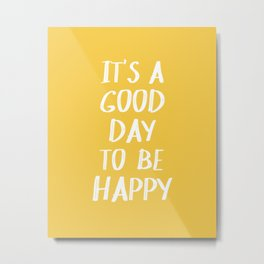 It's a Good Day to Be Happy - Yellow Metal Print