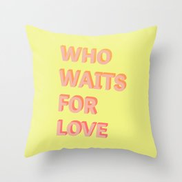 Who waits for Love - Typography Throw Pillow