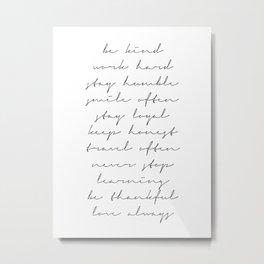 Be Kind, Work Hard, Stay Humble… Metal Print
