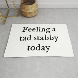 Feeling A Tad Stabby Funny Quote Rug