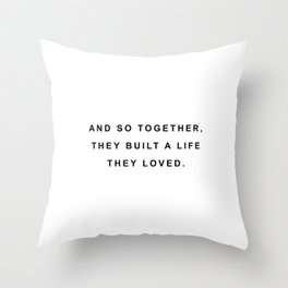 And so together they built a life they loved Throw Pillow